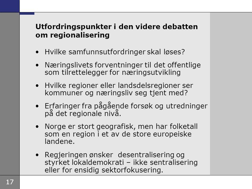 17 Utfordringspunkter i den videre debatten om regionalisering Hvilke samfunnsutfordringer skal løses? Næringslivets forventninger til det offentlige