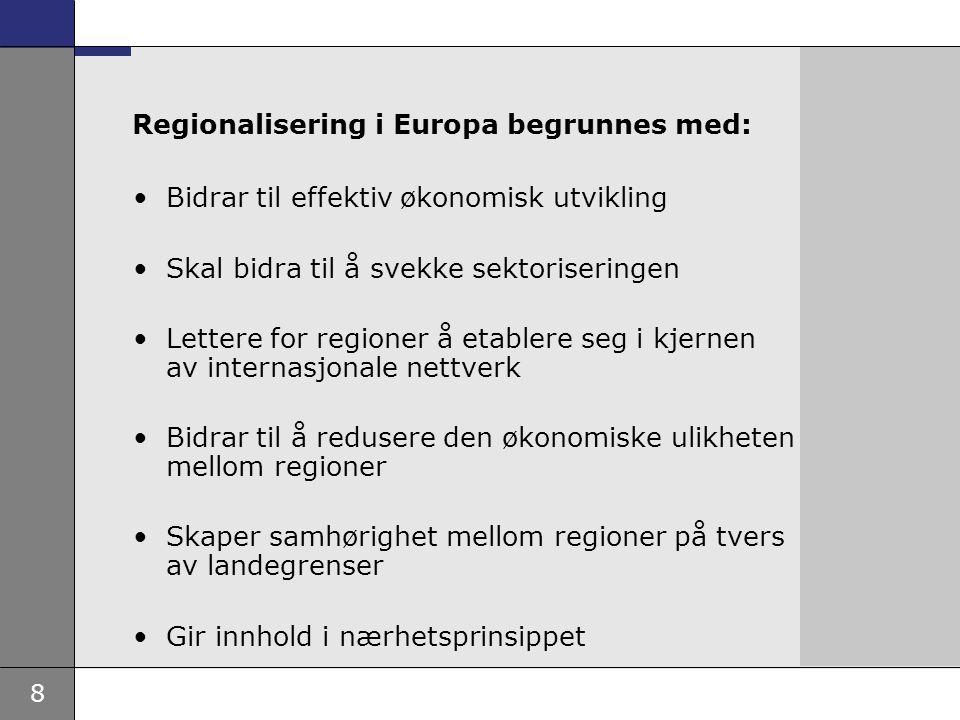 8 Regionalisering i Europa begrunnes med: Bidrar til effektiv økonomisk utvikling Skal bidra til å svekke sektoriseringen Lettere for regioner å etabl