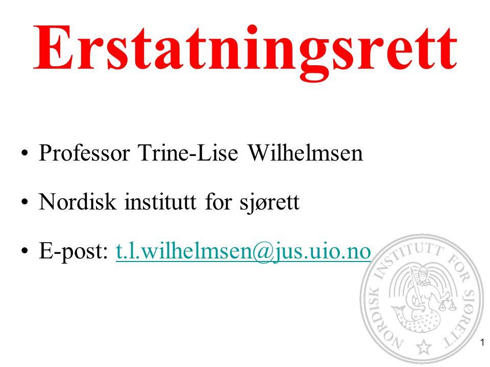 Erstatningsrett Professor Trine-Lise Wilhelmsen Nordisk institutt for sjørett E-post: t.l.wilhelmsen@jus.uio.not.l.wilhelmsen@jus.uio.no 1