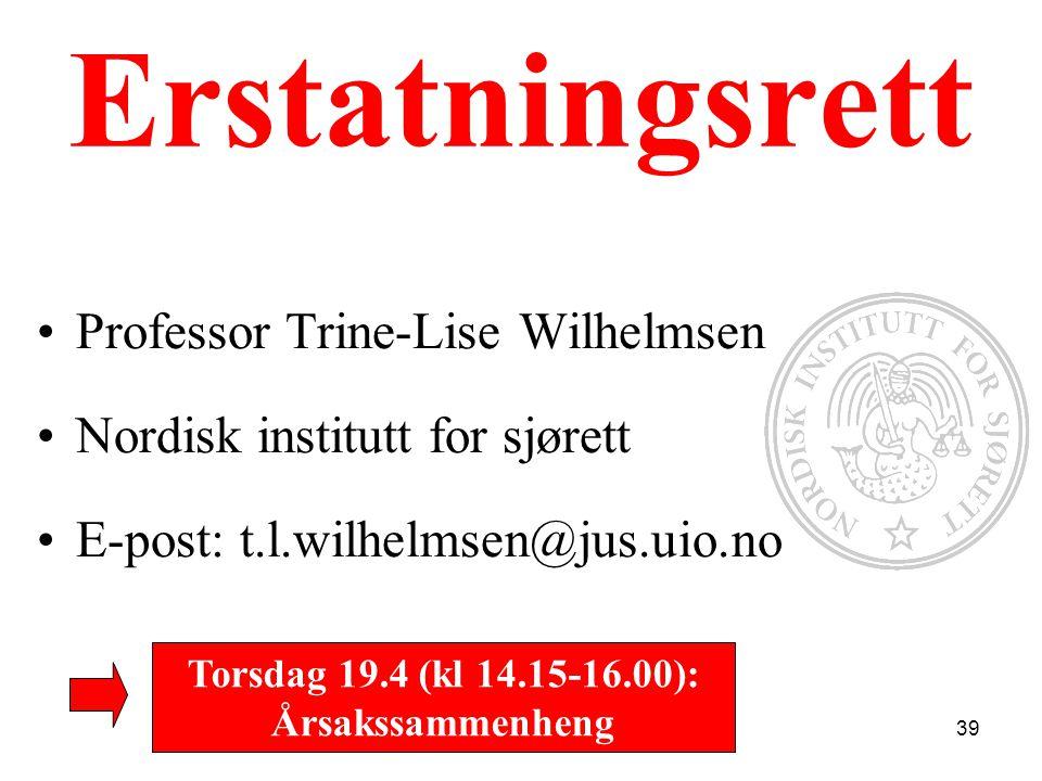 Erstatningsrett Professor Trine-Lise Wilhelmsen Nordisk institutt for sjørett E-post: t.l.wilhelmsen@jus.uio.no Torsdag 19.4 (kl 14.15-16.00): Årsakss
