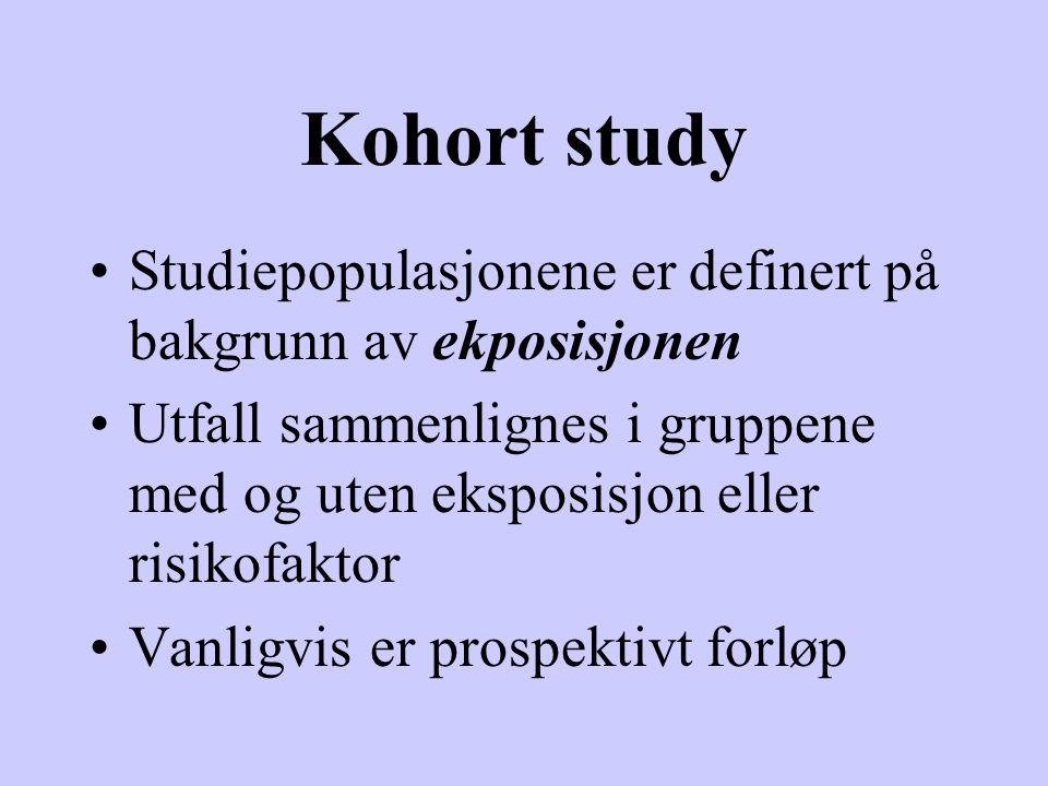 Kohort study Studiepopulasjonene er definert på bakgrunn av ekposisjonen Utfall sammenlignes i gruppene med og uten eksposisjon eller risikofaktor Van