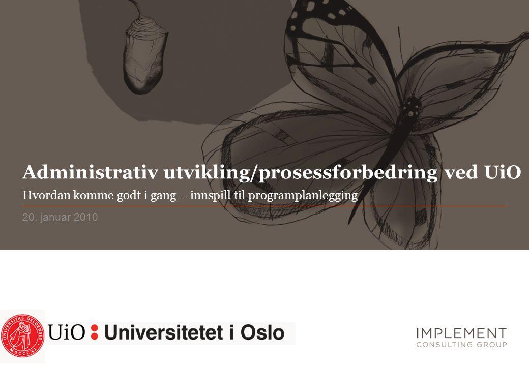 20. januar 2010 Administrativ utvikling/prosessforbedring ved UiO Hvordan komme godt i gang – innspill til programplanlegging