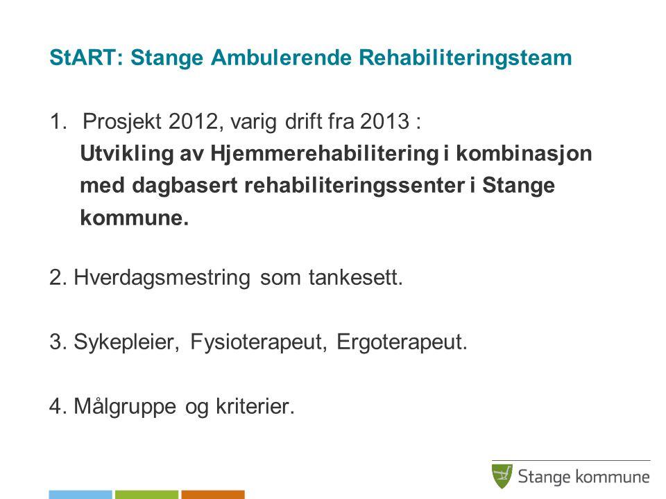 StART: Stange Ambulerende Rehabiliteringsteam 1.Prosjekt 2012, varig drift fra 2013 : Utvikling av Hjemmerehabilitering i kombinasjon med dagbasert rehabiliteringssenter i Stange kommune.
