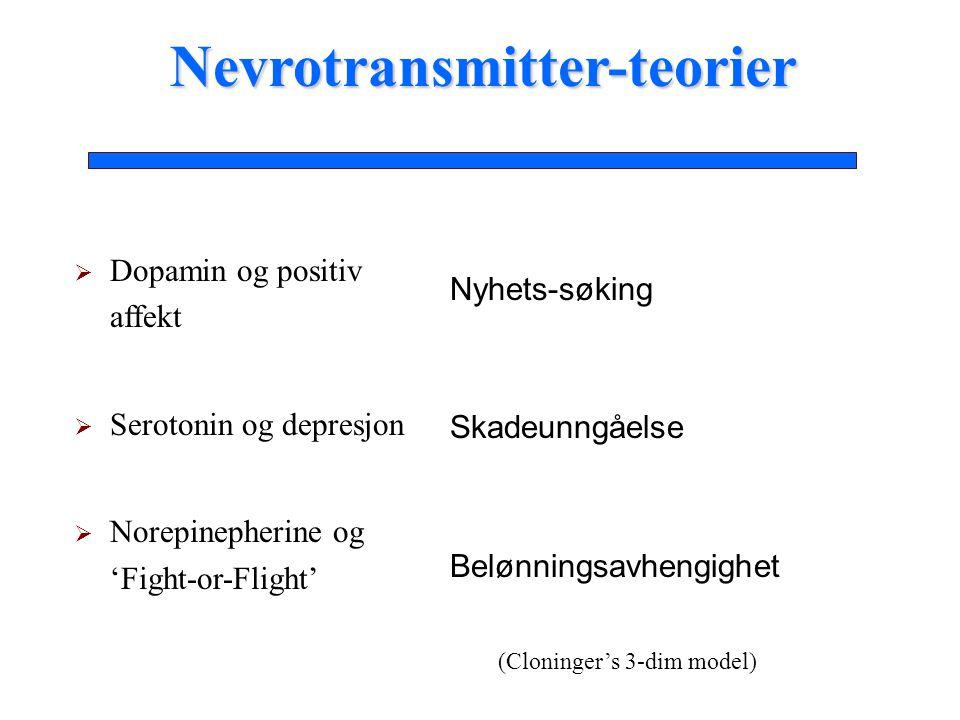  Dopamin og positiv affekt  Serotonin og depresjon  Norepinepherine og 'Fight-or-Flight' Nevrotransmitter-teorier Nyhets-søking Skadeunngåelse Belønningsavhengighet (Cloninger's 3-dim model)