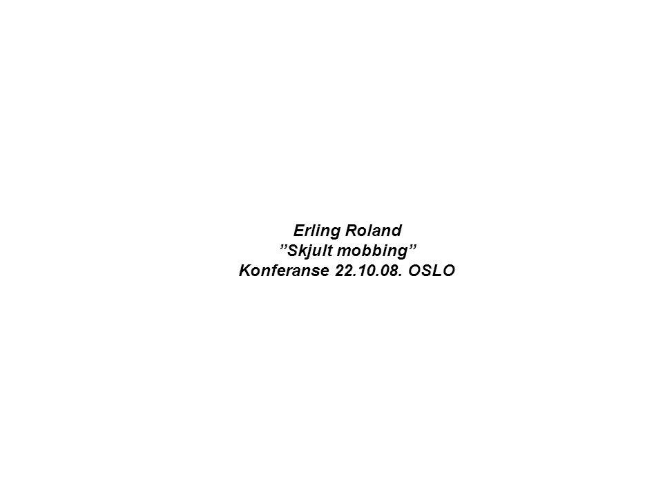 "Erling Roland ""Skjult mobbing"" Konferanse 22.10.08. OSLO"