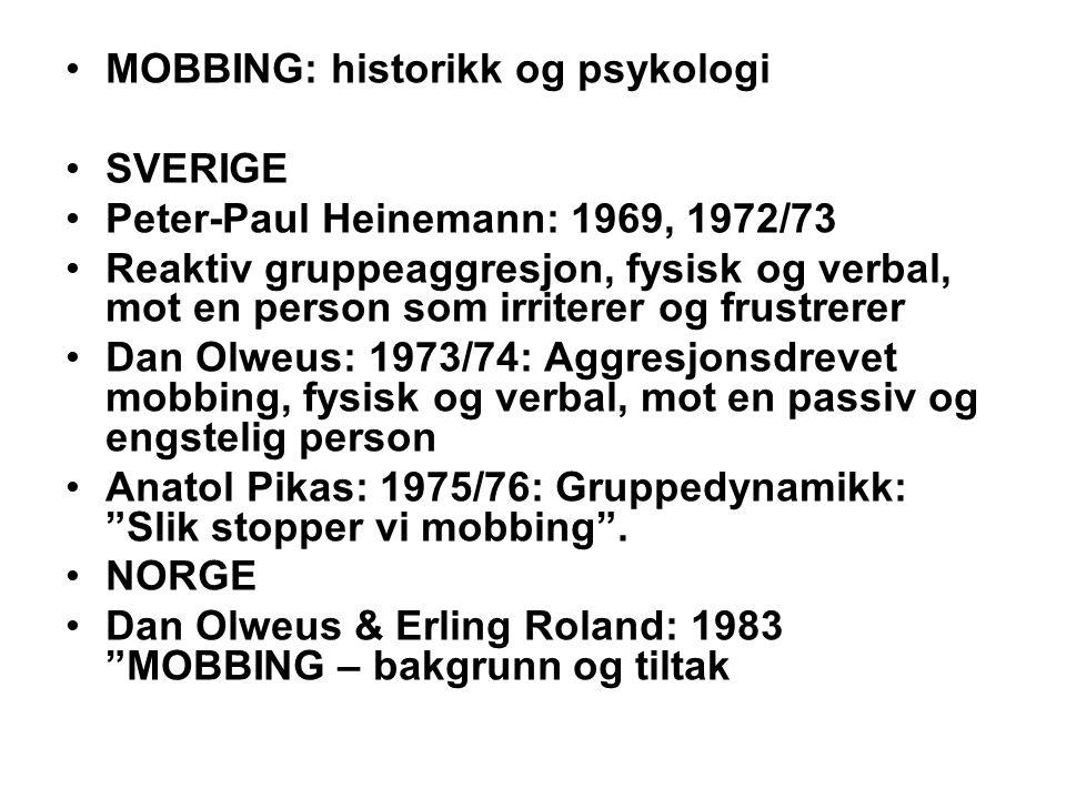 MOBBING: historikk og psykologi SVERIGE Peter-Paul Heinemann: 1969, 1972/73 Reaktiv gruppeaggresjon, fysisk og verbal, mot en person som irriterer og