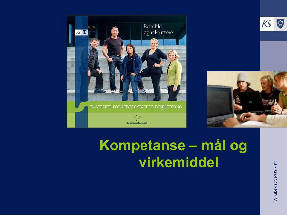 KS Arbeidsgiverutvikling Kompetanse – mål og virkemiddel