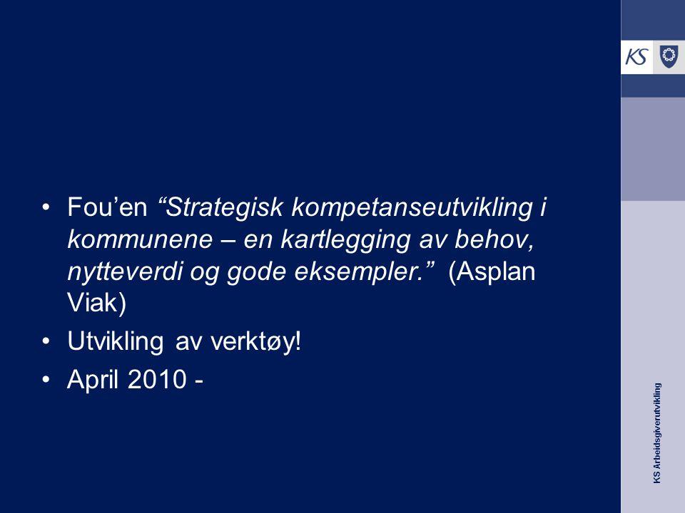 """KS Arbeidsgiverutvikling Fou'en """"Strategisk kompetanseutvikling i kommunene – en kartlegging av behov, nytteverdi og gode eksempler."""" (Asplan Viak) Ut"""