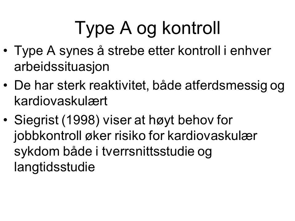 Type A og kontroll Type A synes å strebe etter kontroll i enhver arbeidssituasjon De har sterk reaktivitet, både atferdsmessig og kardiovaskulært Sieg