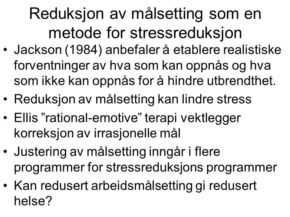 Reduksjon av målsetting som en metode for stressreduksjon Jackson (1984) anbefaler å etablere realistiske forventninger av hva som kan oppnås og hva s