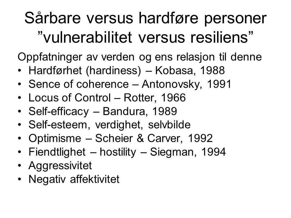 """Sårbare versus hardføre personer """"vulnerabilitet versus resiliens"""" Oppfatninger av verden og ens relasjon til denne Hardførhet (hardiness) – Kobasa, 1"""