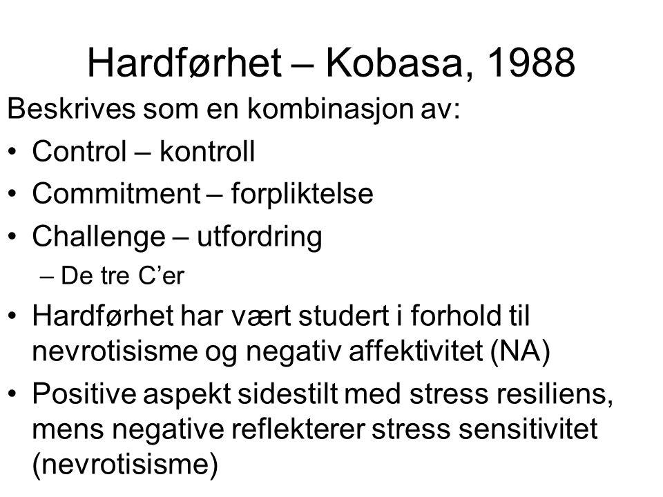 Hardførhet – Kobasa, 1988 Beskrives som en kombinasjon av: Control – kontroll Commitment – forpliktelse Challenge – utfordring –De tre C'er Hardførhet