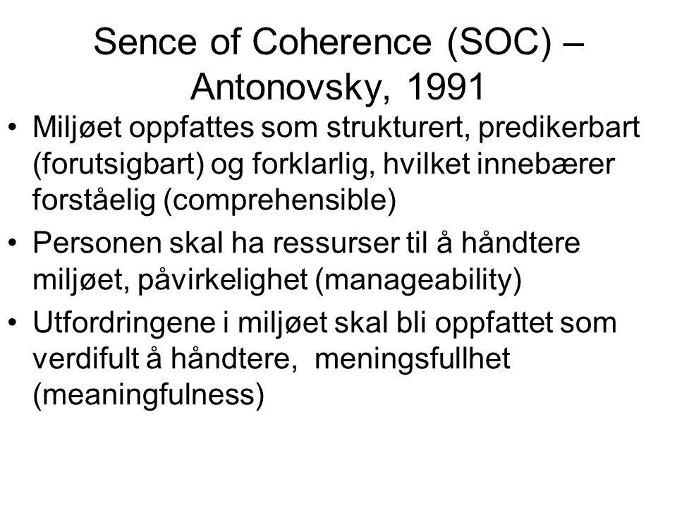 Sence of Coherence (SOC) – Antonovsky, 1991 Miljøet oppfattes som strukturert, predikerbart (forutsigbart) og forklarlig, hvilket innebærer forståelig