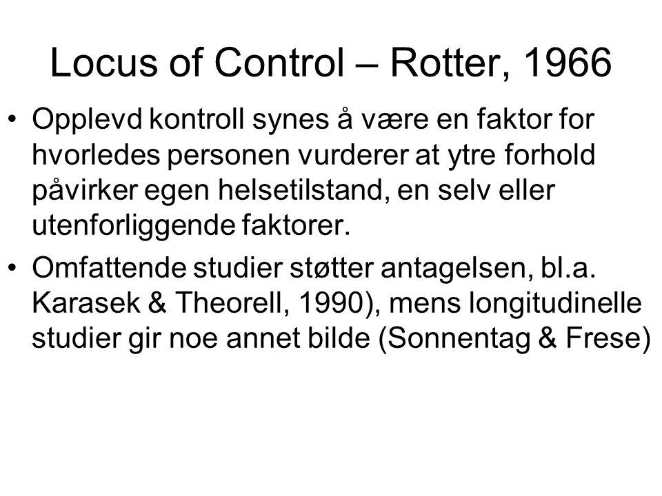 Locus of Control – Rotter, 1966 Opplevd kontroll synes å være en faktor for hvorledes personen vurderer at ytre forhold påvirker egen helsetilstand, e