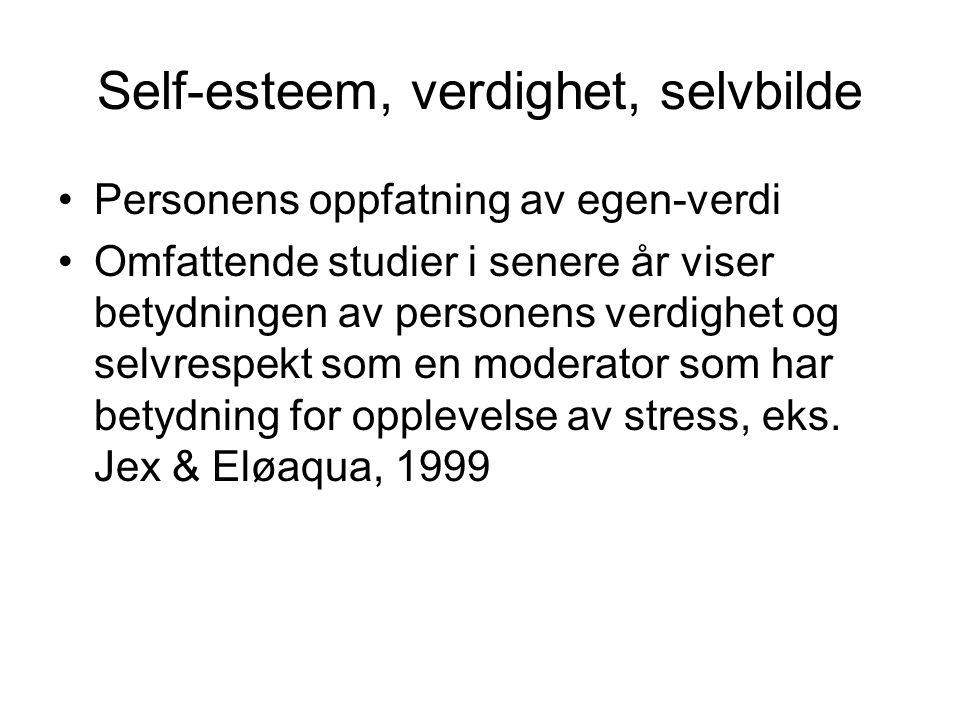 Self-esteem, verdighet, selvbilde Personens oppfatning av egen-verdi Omfattende studier i senere år viser betydningen av personens verdighet og selvre