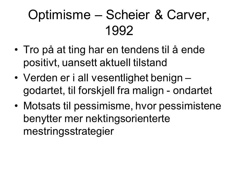 Optimisme – Scheier & Carver, 1992 Tro på at ting har en tendens til å ende positivt, uansett aktuell tilstand Verden er i all vesentlighet benign – g