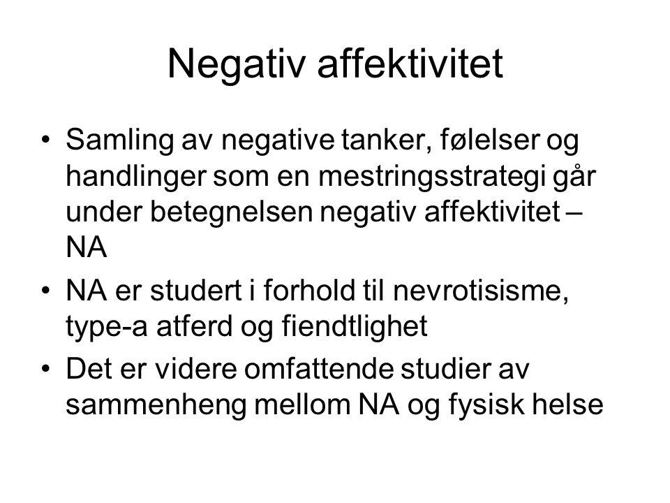 Negativ affektivitet Samling av negative tanker, følelser og handlinger som en mestringsstrategi går under betegnelsen negativ affektivitet – NA NA er