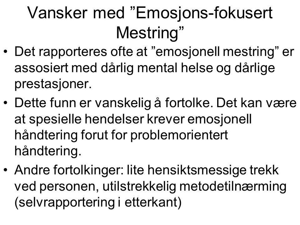 """Vansker med """"Emosjons-fokusert Mestring"""" Det rapporteres ofte at """"emosjonell mestring"""" er assosiert med dårlig mental helse og dårlige prestasjoner. D"""