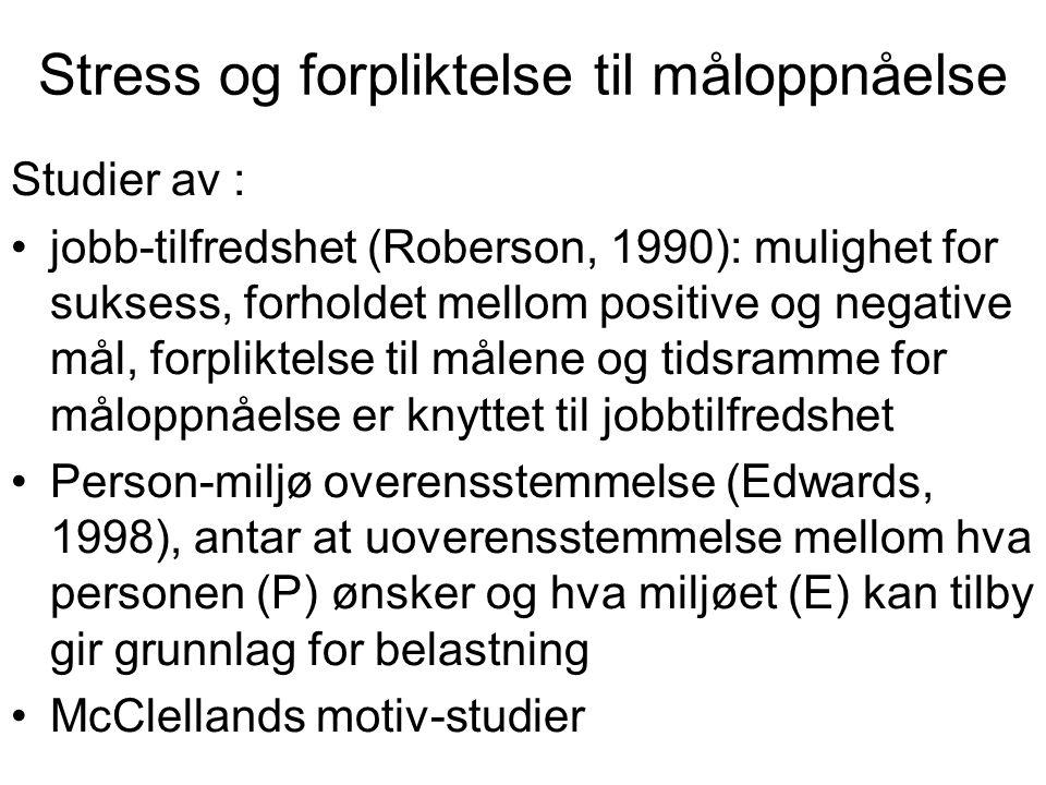 Stress og forpliktelse til måloppnåelse Studier av : jobb-tilfredshet (Roberson, 1990): mulighet for suksess, forholdet mellom positive og negative må