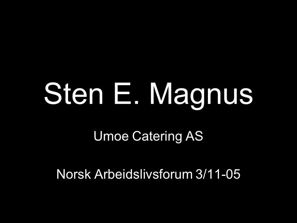 Sten E. Magnus Umoe Catering AS Norsk Arbeidslivsforum 3/11-05