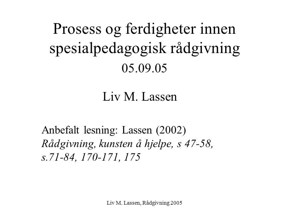 Liv M. Lassen, Rådgivning 2005 Prosess og ferdigheter innen spesialpedagogisk rådgivning 05.09.05 Liv M. Lassen Anbefalt lesning: Lassen (2002) Rådgiv