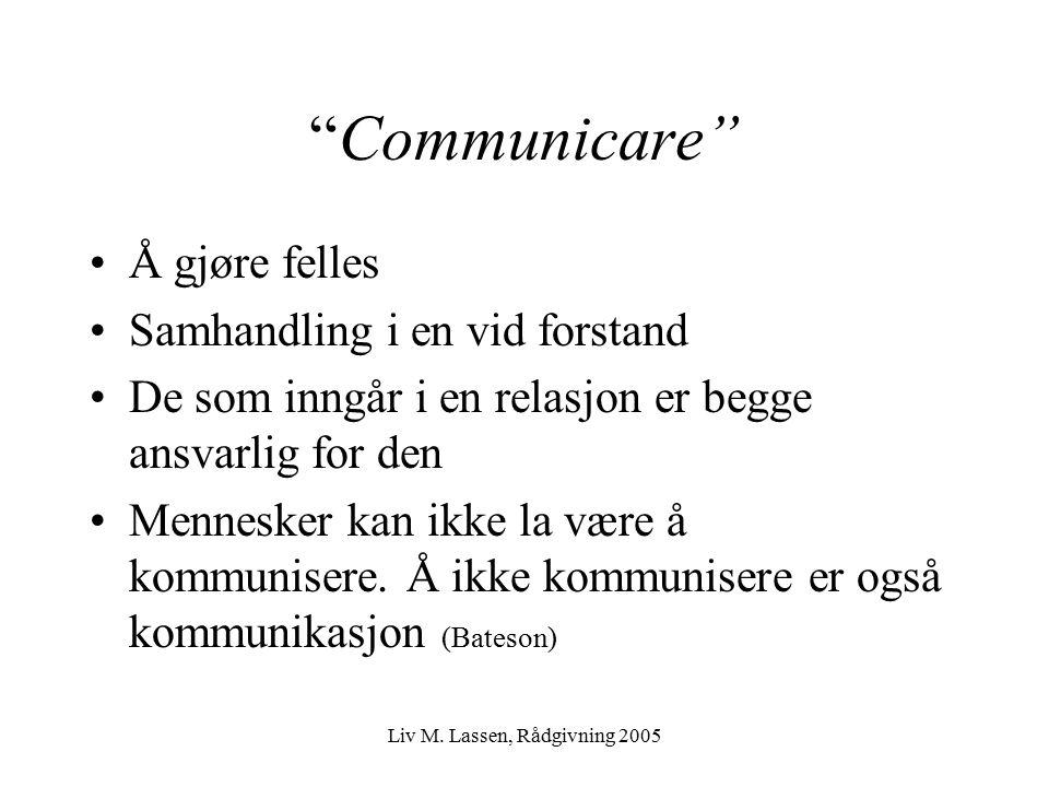 """Liv M. Lassen, Rådgivning 2005 """"Communicare"""" Å gjøre felles Samhandling i en vid forstand De som inngår i en relasjon er begge ansvarlig for den Menne"""