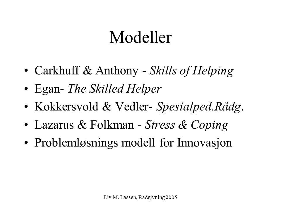 Liv M. Lassen, Rådgivning 2005 Modeller Carkhuff & Anthony - Skills of Helping Egan- The Skilled Helper Kokkersvold & Vedler- Spesialped.Rådg. Lazarus