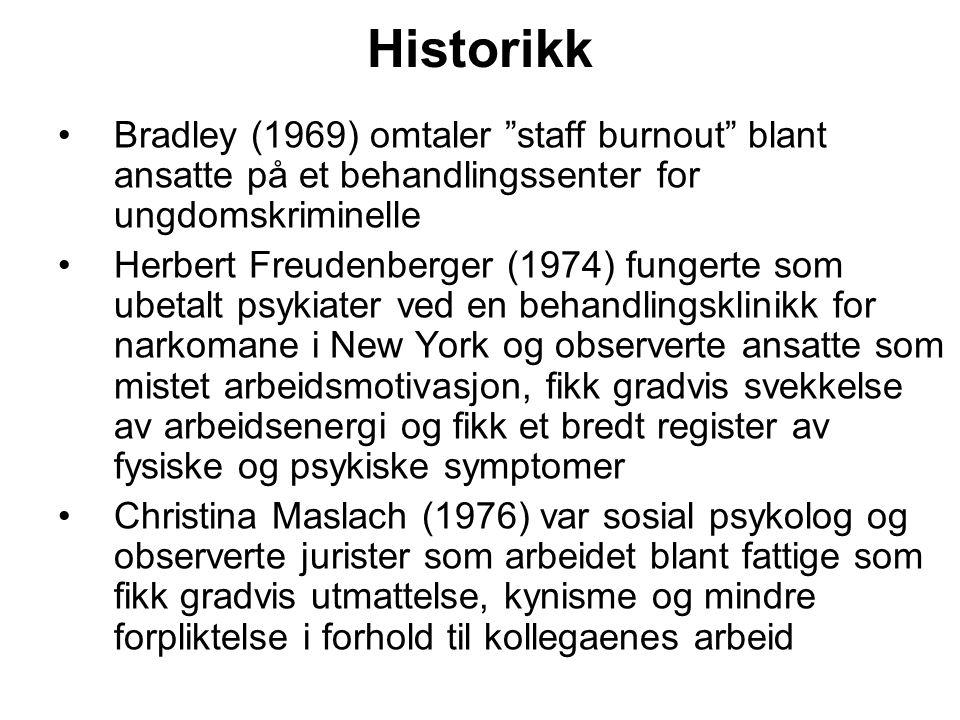 """Historikk Bradley (1969) omtaler """"staff burnout"""" blant ansatte på et behandlingssenter for ungdomskriminelle Herbert Freudenberger (1974) fungerte som"""