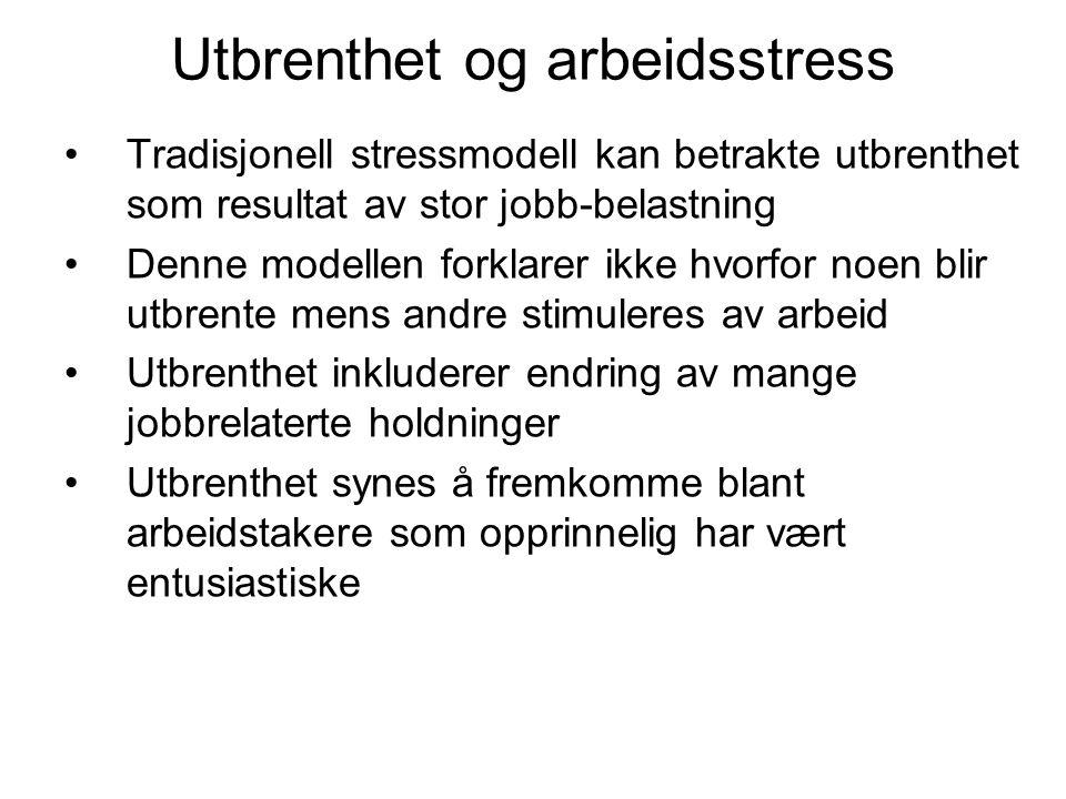 Utbrenthet og arbeidsstress Tradisjonell stressmodell kan betrakte utbrenthet som resultat av stor jobb-belastning Denne modellen forklarer ikke hvorf