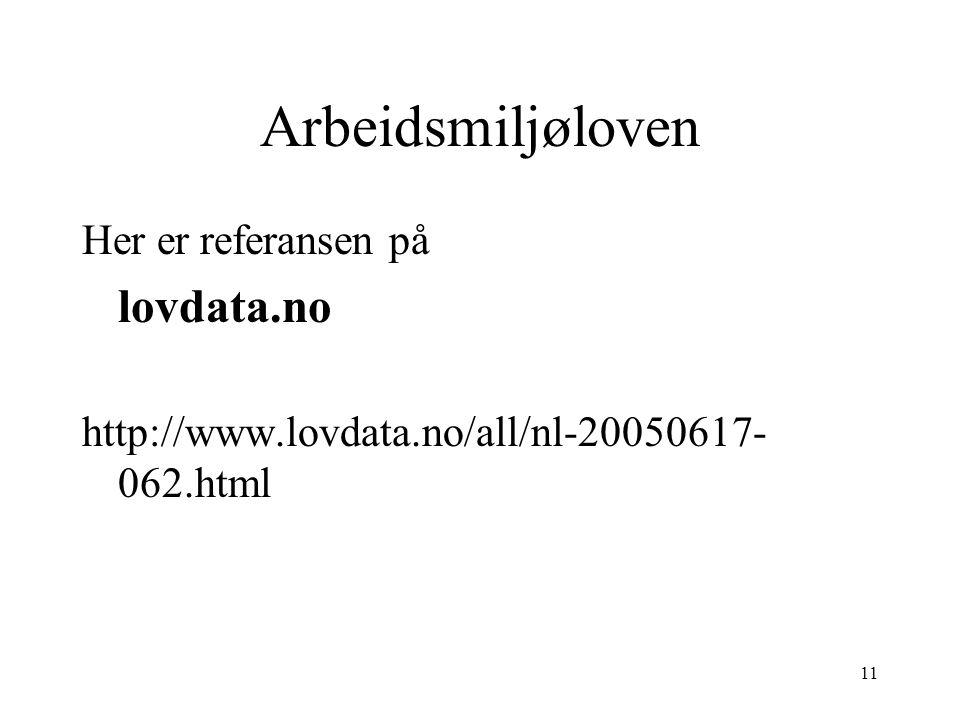 11 Arbeidsmiljøloven Her er referansen på lovdata.no http://www.lovdata.no/all/nl-20050617- 062.html