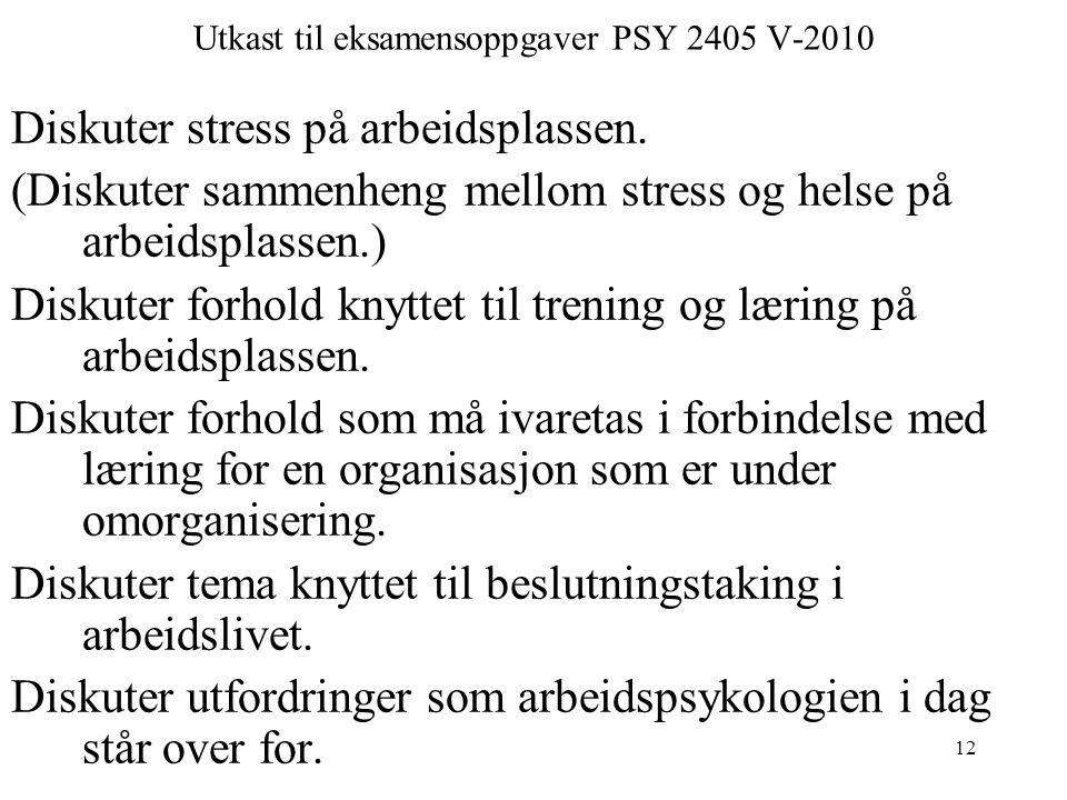 12 Utkast til eksamensoppgaver PSY 2405 V-2010 Diskuter stress på arbeidsplassen.