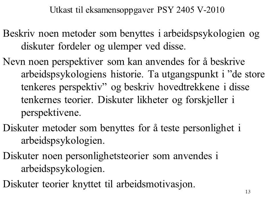 13 Utkast til eksamensoppgaver PSY 2405 V-2010 Beskriv noen metoder som benyttes i arbeidspsykologien og diskuter fordeler og ulemper ved disse.