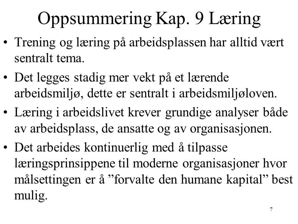 7 Oppsummering Kap. 9 Læring Trening og læring på arbeidsplassen har alltid vært sentralt tema.