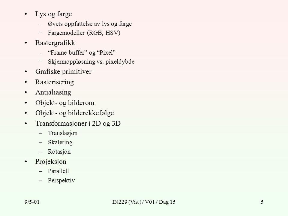 9/5-01IN229 (Vis.) / V01 / Dag 155 Lys og farge –Øyets oppfattelse av lys og farge –Fargemodeller (RGB, HSV) Rastergrafikk – Frame buffer og Pixel –Skjermoppløsning vs.