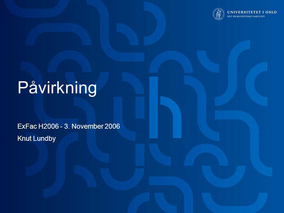Påvirkning ExFac H2006 - 3. November 2006 Knut Lundby