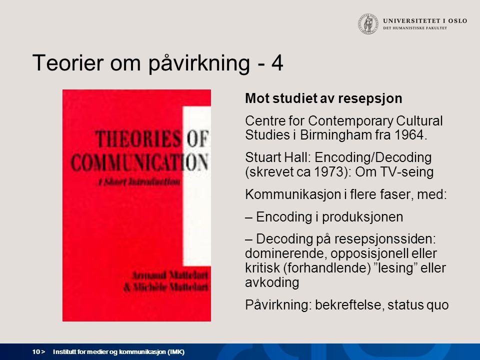 10 > Institutt for medier og kommunikasjon (IMK) Teorier om påvirkning - 4 Mot studiet av resepsjon Centre for Contemporary Cultural Studies i Birmingham fra 1964.