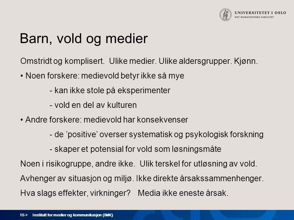 15 > Institutt for medier og kommunikasjon (IMK) Barn, vold og medier Omstridt og komplisert.