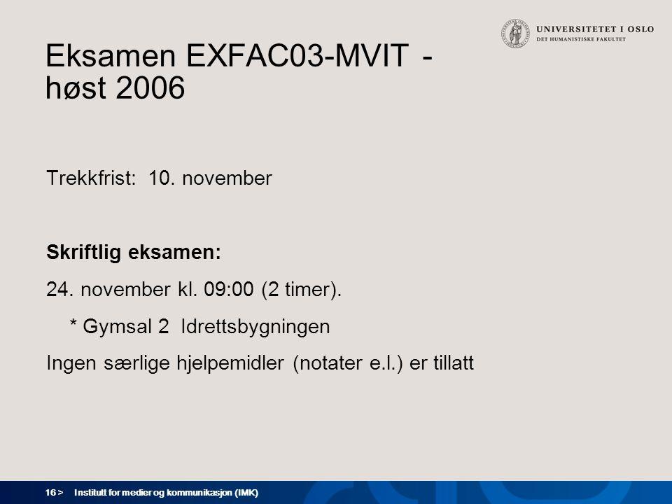 16 > Institutt for medier og kommunikasjon (IMK) Eksamen EXFAC03-MVIT - høst 2006 Trekkfrist: 10.