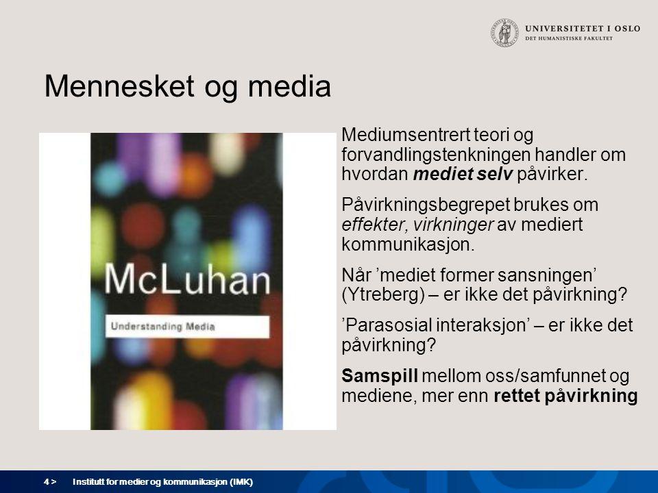 4 > Institutt for medier og kommunikasjon (IMK) Mennesket og media Mediumsentrert teori og forvandlingstenkningen handler om hvordan mediet selv påvirker.