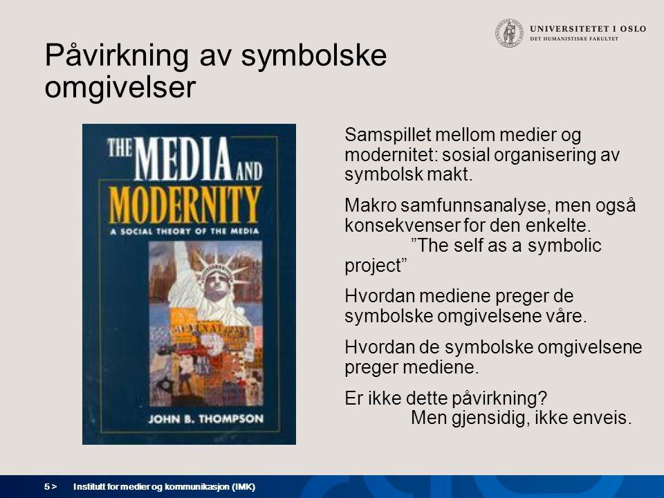 5 > Institutt for medier og kommunikasjon (IMK) Påvirkning av symbolske omgivelser Samspillet mellom medier og modernitet: sosial organisering av symbolsk makt.