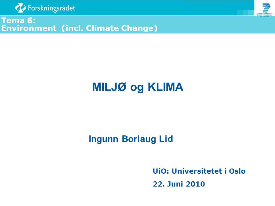 MILJØ og KLIMA Ingunn Borlaug Lid UiO: Universitetet i Oslo 22. Juni 2010 Tema 6: Environment (incl. Climate Change)