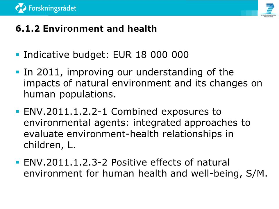 6.1.2 Environment and health  Indicative budget: EUR 18 000 000  In 2011, improving our understanding of the impacts of natural environment and its changes on human populations.