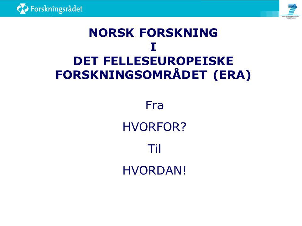 NORSK FORSKNING I DET FELLESEUROPEISKE FORSKNINGSOMRÅDET (ERA) Fra HVORFOR? Til HVORDAN!