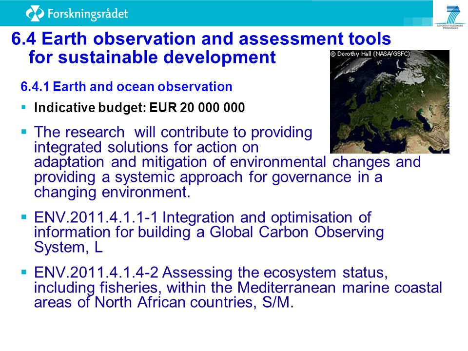 6.4.1 Earth and ocean observation  Indicative budget: EUR 20 000 000  The research will contribute to providing integrated solutions for action on adaptation and mitigation of environmental changes and providing a systemic approach for governance in a changing environment.