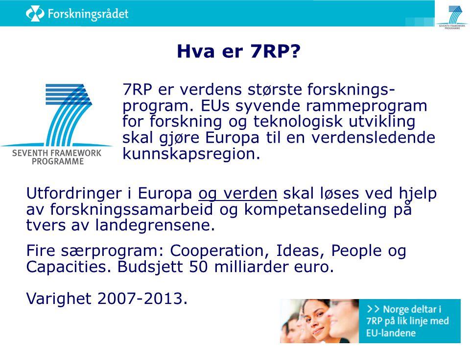 Hva er 7RP? 7RP er verdens største forsknings- program. EUs syvende rammeprogram for forskning og teknologisk utvikling skal gjøre Europa til en verde