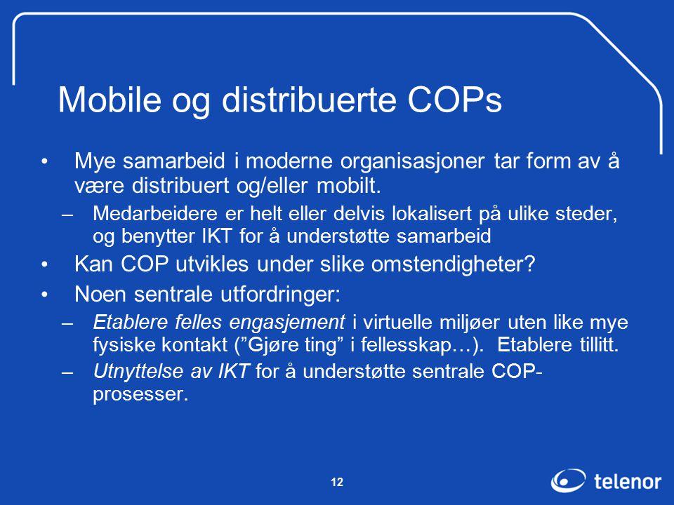 12 Mobile og distribuerte COPs Mye samarbeid i moderne organisasjoner tar form av å være distribuert og/eller mobilt.