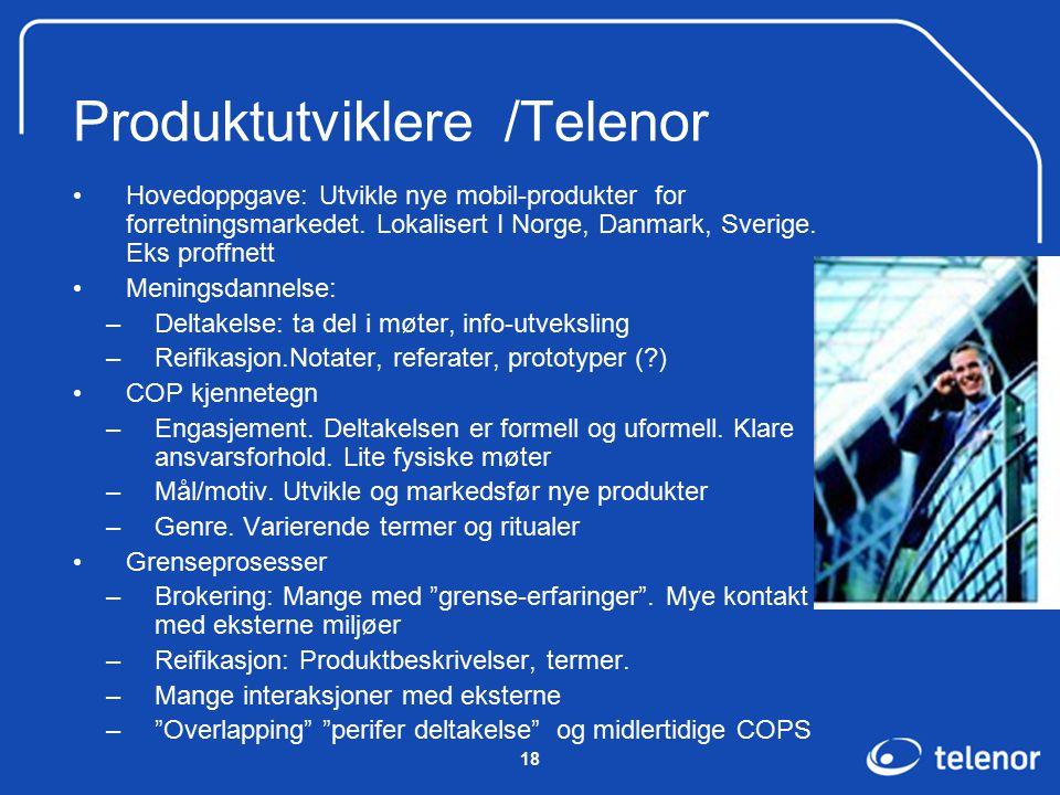 18 Produktutviklere /Telenor Hovedoppgave: Utvikle nye mobil-produkter for forretningsmarkedet.