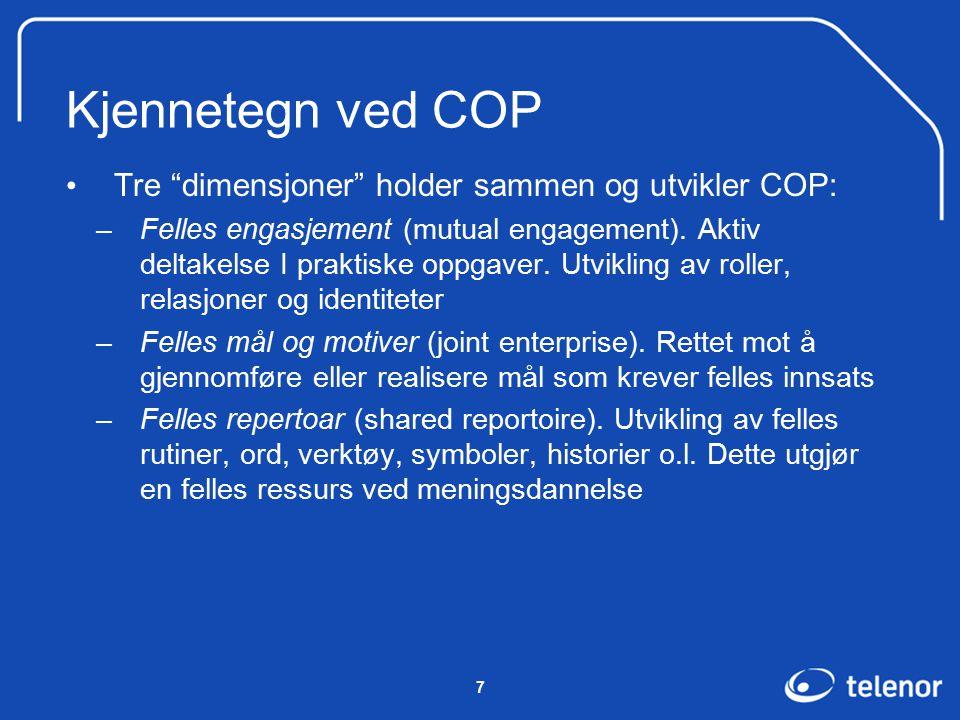 7 Kjennetegn ved COP Tre dimensjoner holder sammen og utvikler COP: –Felles engasjement (mutual engagement).