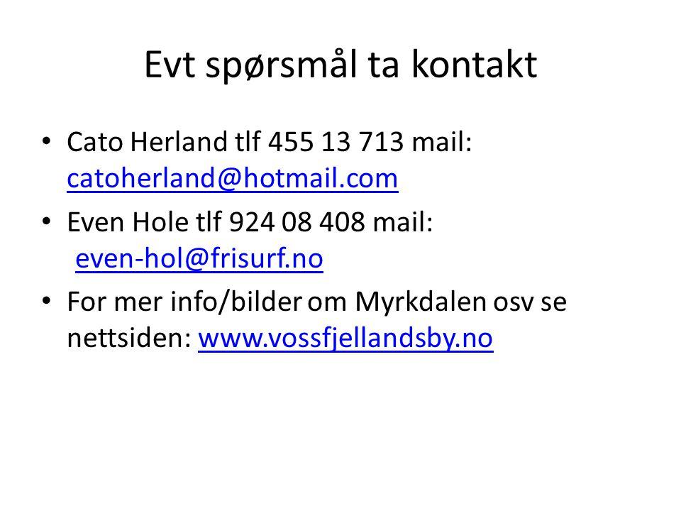 Evt spørsmål ta kontakt Cato Herland tlf 455 13 713 mail: catoherland@hotmail.com catoherland@hotmail.com Even Hole tlf 924 08 408 mail: even-hol@fris