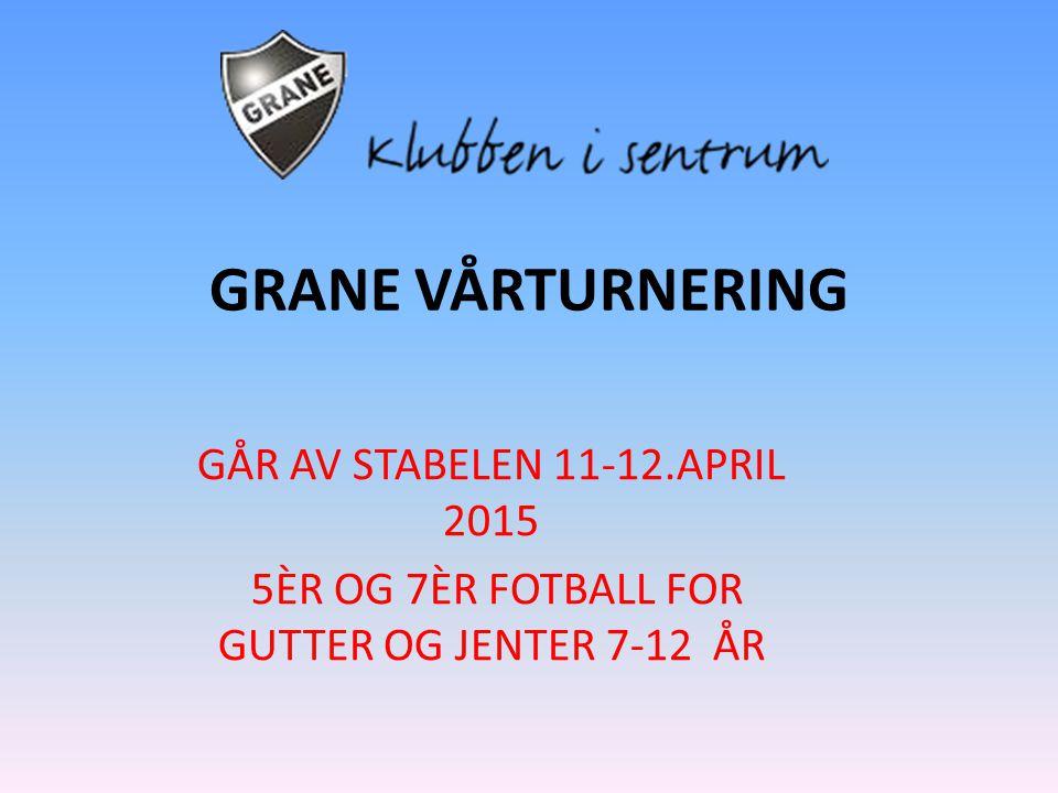 GRANE VÅRTURNERING GÅR AV STABELEN 11-12.APRIL 2015 5ÈR OG 7ÈR FOTBALL FOR GUTTER OG JENTER 7-12 ÅR